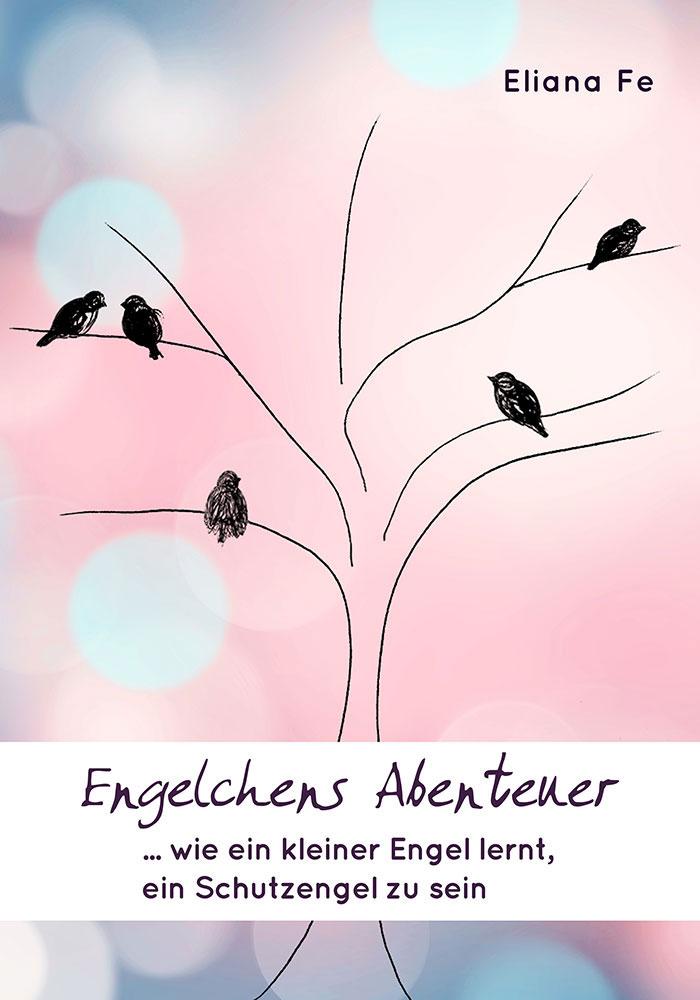 Ebook Engelchens Abenteuer von Eliana Fe - eine Parabel über das Leben und die Liebe